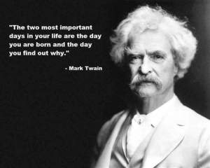mark_twain_the_two_most_important_days_in_your_life_are_the_day_you_are_born_and_the_day_y_2013-09-17